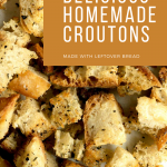 Croutons with a overlay that says Easy Oven Baked Delicious Homemade Croutons made with leftover bread
